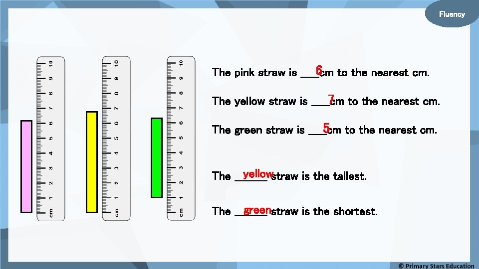 Fluency 6 to the nearest cm. The pink straw is _____cm 7 to the