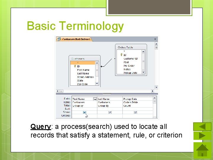 Basic Terminology Query: a process(search) used to locate all records that satisfy a statement,