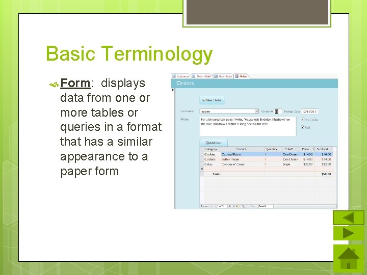 Basic Terminology Form: displays data from one or more tables or queries in a