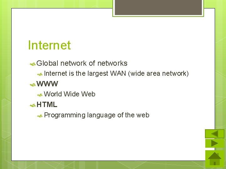 Internet Global network of networks Internet is the largest WAN (wide area network) WWW