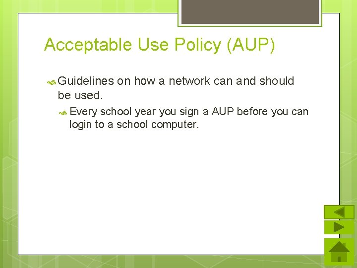 Acceptable Use Policy (AUP) Guidelines on how a network can and should be used.