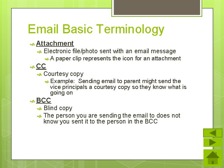Email Basic Terminology Attachment Electronic file/photo sent with an email message A paper clip