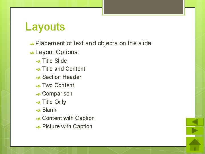 Layouts Placement of text and objects on the slide Layout Options: Title Slide Title