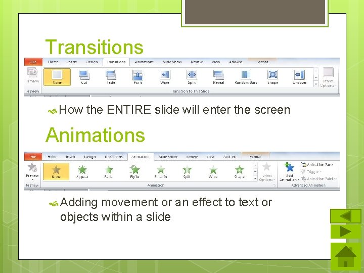 Transitions How the ENTIRE slide will enter the screen Animations Adding movement or an