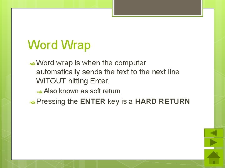 Word Wrap Word wrap is when the computer automatically sends the text to the