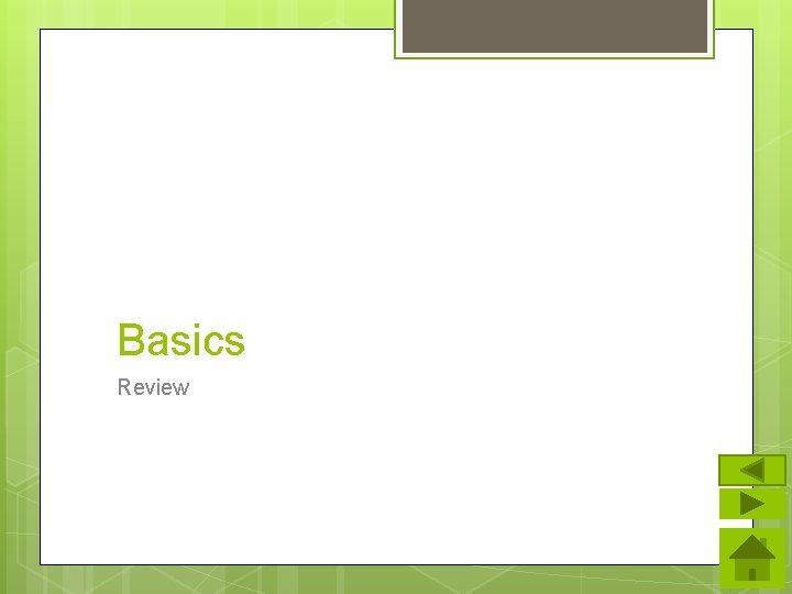 Basics Review