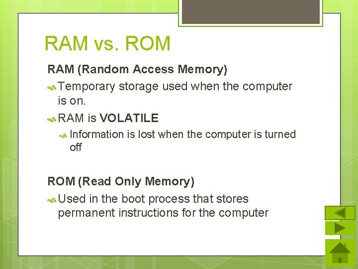 RAM vs. ROM RAM (Random Access Memory) Temporary storage used when the computer is