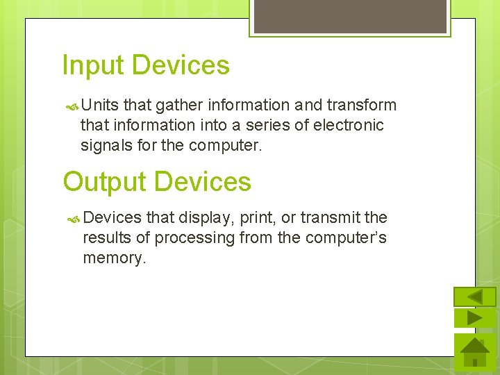 Input Devices Units that gather information and transform that information into a series of
