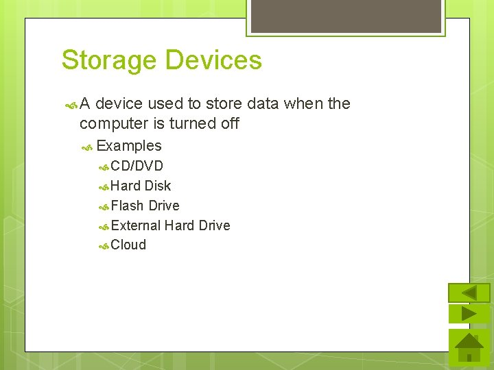 Storage Devices A device used to store data when the computer is turned off