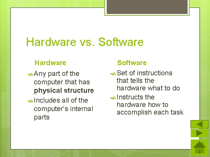 Hardware vs. Software Hardware Any part of the computer that has physical structure Includes