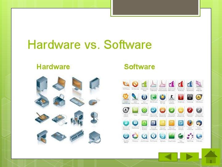 Hardware vs. Software Hardware Software