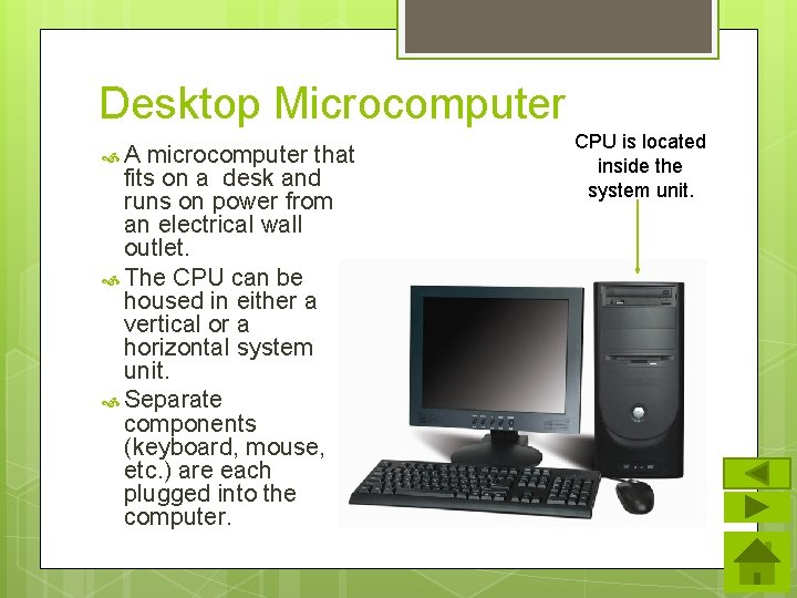Desktop Microcomputer A microcomputer that fits on a desk and runs on power from