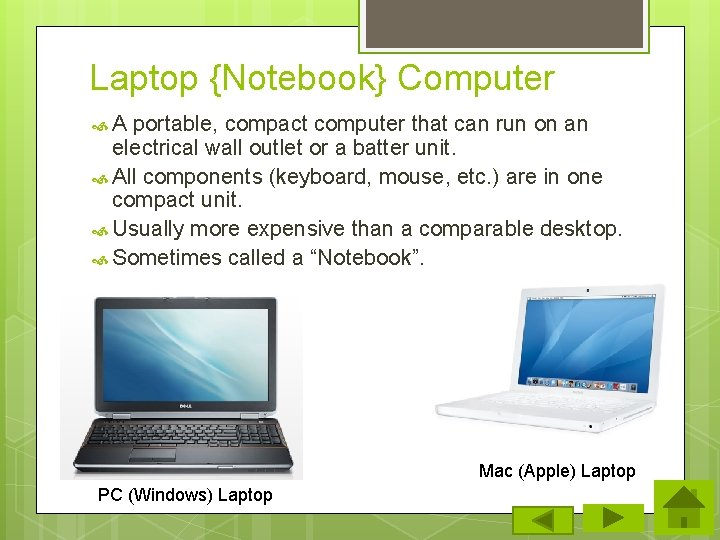 Laptop {Notebook} Computer A portable, compact computer that can run on an electrical wall