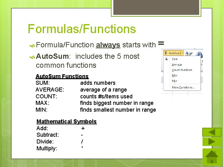 Formulas/Functions Formula/Function always starts with = Auto. Sum: includes the 5 most common functions