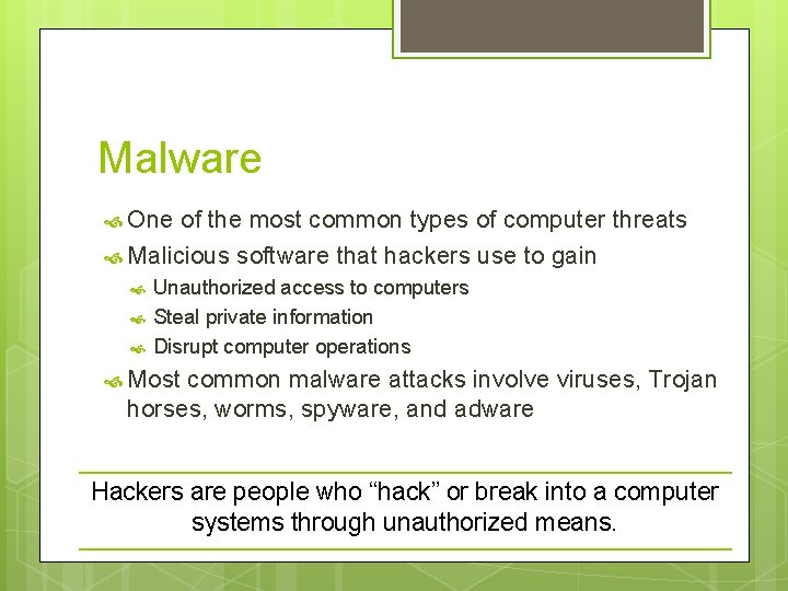 Malware One of the most common types of computer threats Malicious software that hackers