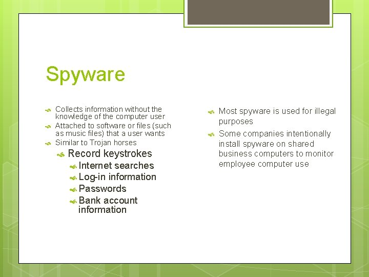Spyware Collects information without the knowledge of the computer user Attached to software or