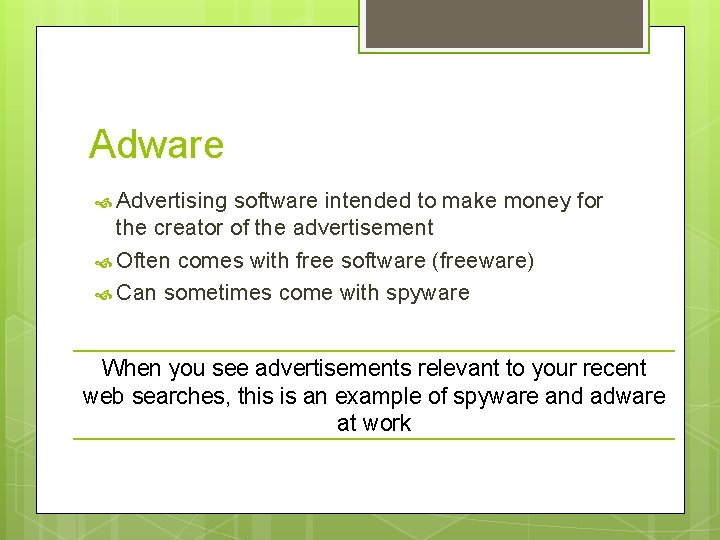 Adware Advertising software intended to make money for the creator of the advertisement Often
