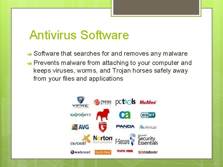 Antivirus Software that searches for and removes any malware Prevents malware from attaching to