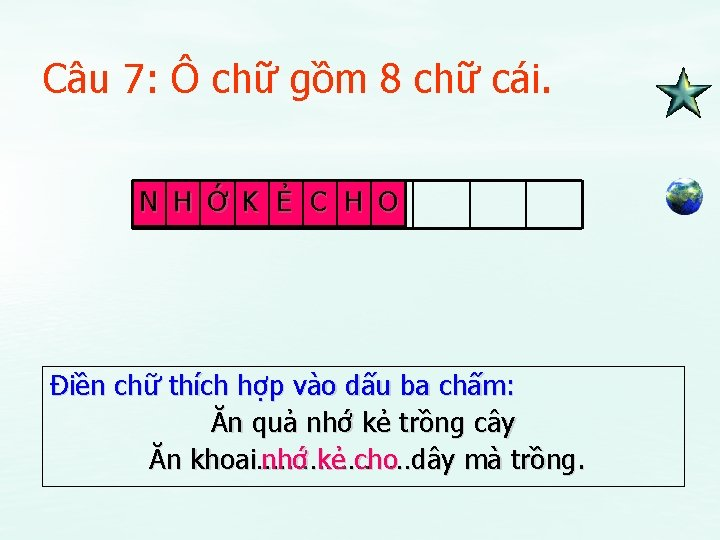 Câu 7: Ô chữ gồm 8 chữ cái. N H Ớ K Ẻ C