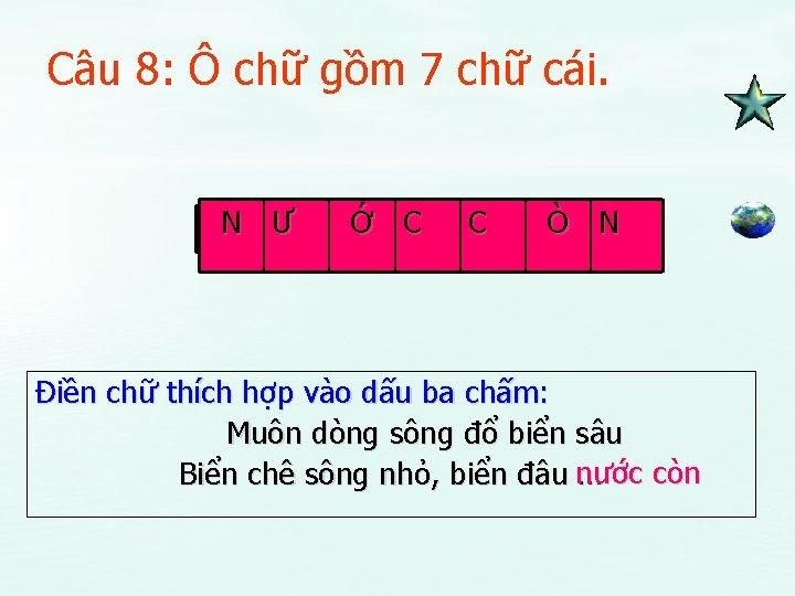 Câu 8: Ô chữ gồm 7 chữ cái. N Ư Ớ C C Ò