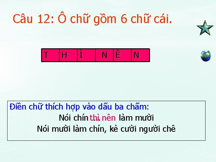 Câu 12: Ô chữ gồm 6 chữ cái. T H Ì N Ê N