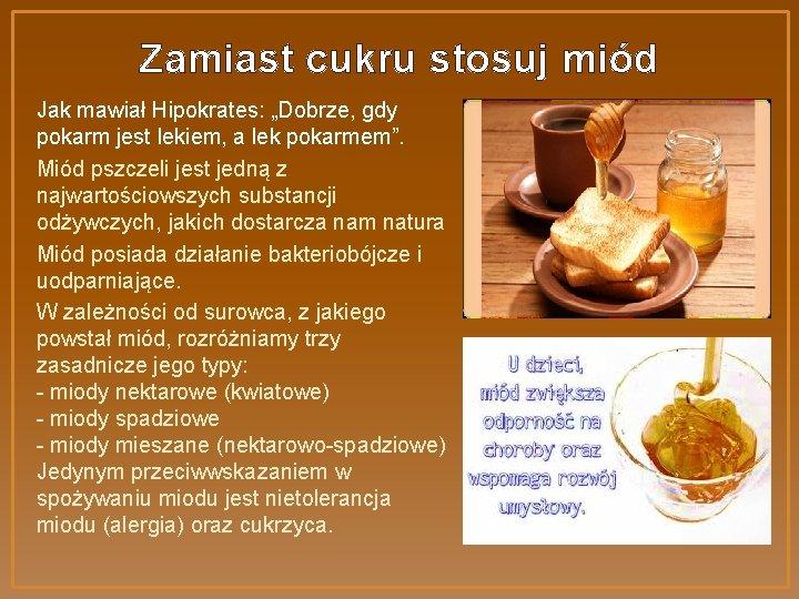 """Zamiast cukru stosuj miód Jak mawiał Hipokrates: """"Dobrze, gdy pokarm jest lekiem, a lek"""