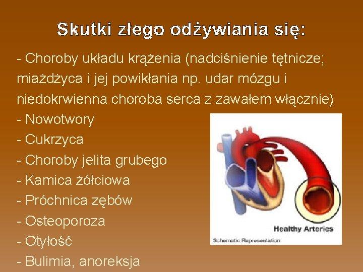 Skutki złego odżywiania się: - Choroby układu krążenia (nadciśnienie tętnicze; miażdżyca i jej powikłania