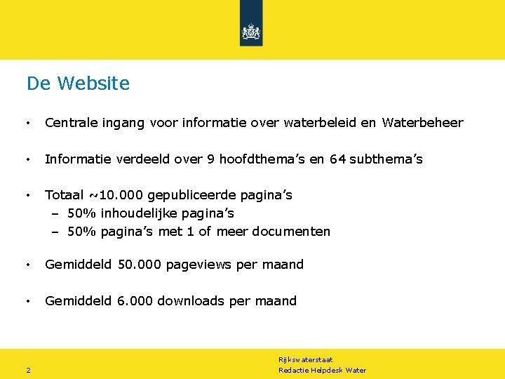 De Website • Centrale ingang voor informatie over waterbeleid en Waterbeheer • Informatie verdeeld