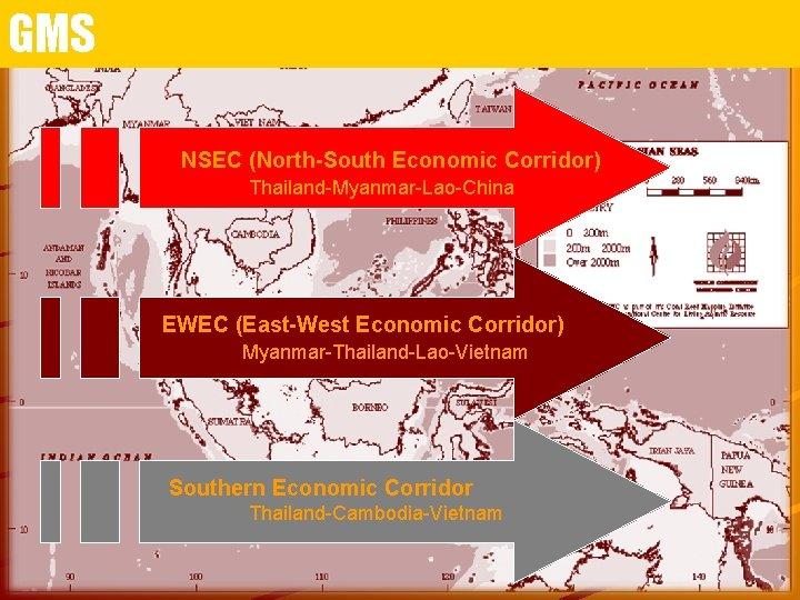 GMS NSEC (North-South Economic Corridor) Thailand-Myanmar-Lao-China EWEC (East-West Economic Corridor) Myanmar-Thailand-Lao-Vietnam Southern Economic Corridor