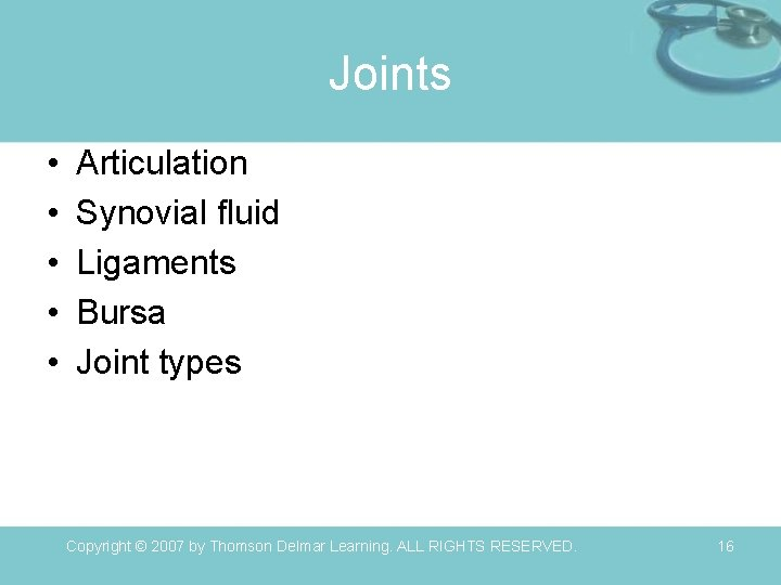Joints • • • Articulation Synovial fluid Ligaments Bursa Joint types Copyright © 2007