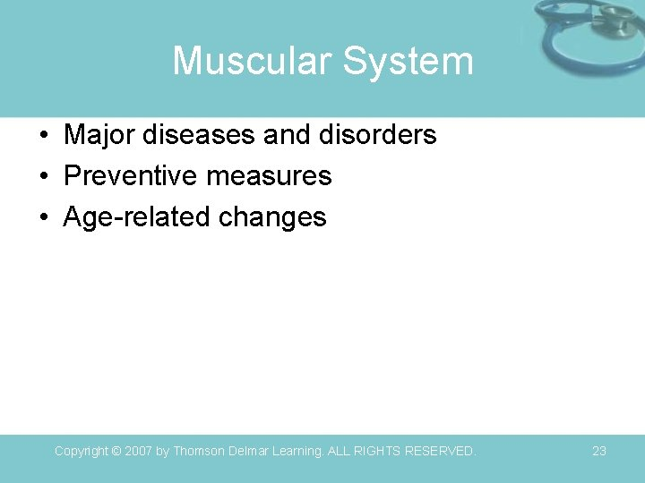 Muscular System • Major diseases and disorders • Preventive measures • Age-related changes Copyright