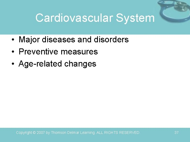 Cardiovascular System • Major diseases and disorders • Preventive measures • Age-related changes Copyright