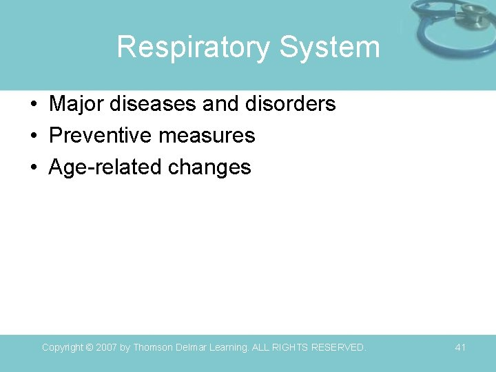 Respiratory System • Major diseases and disorders • Preventive measures • Age-related changes Copyright