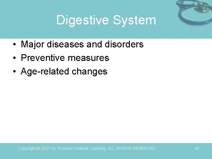 Digestive System • Major diseases and disorders • Preventive measures • Age-related changes Copyright