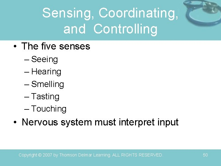 Sensing, Coordinating, and Controlling • The five senses – Seeing – Hearing – Smelling