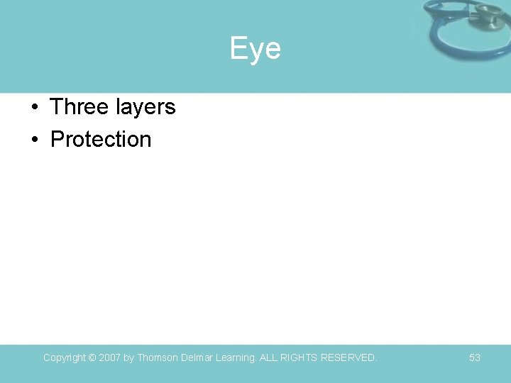 Eye • Three layers • Protection Copyright © 2007 by Thomson Delmar Learning. ALL