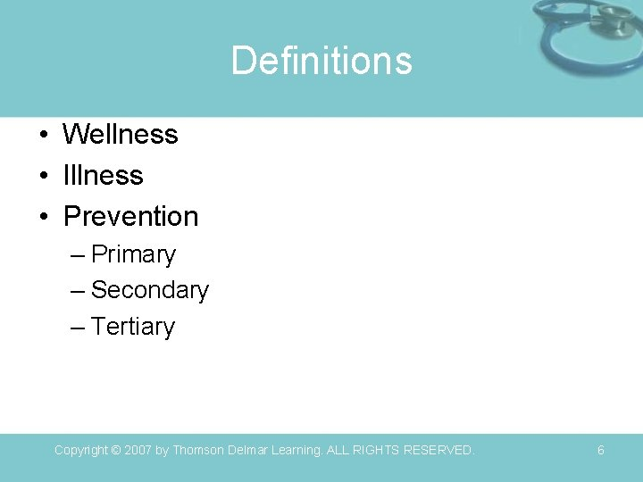 Definitions • Wellness • Illness • Prevention – Primary – Secondary – Tertiary Copyright