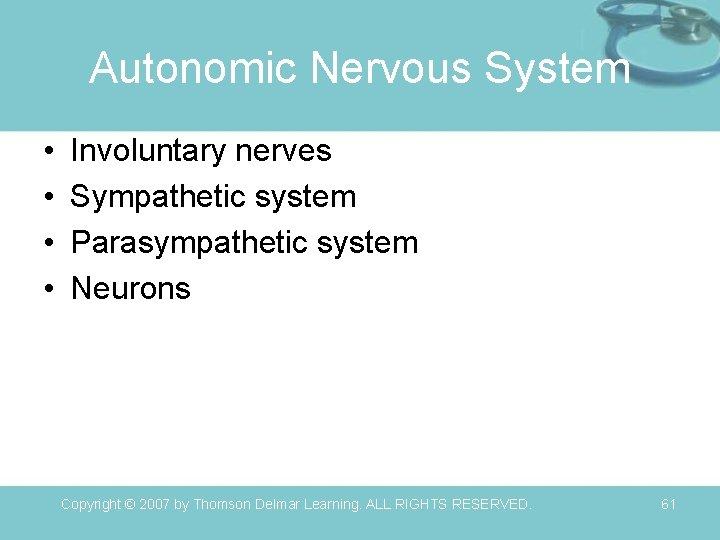 Autonomic Nervous System • • Involuntary nerves Sympathetic system Parasympathetic system Neurons Copyright ©