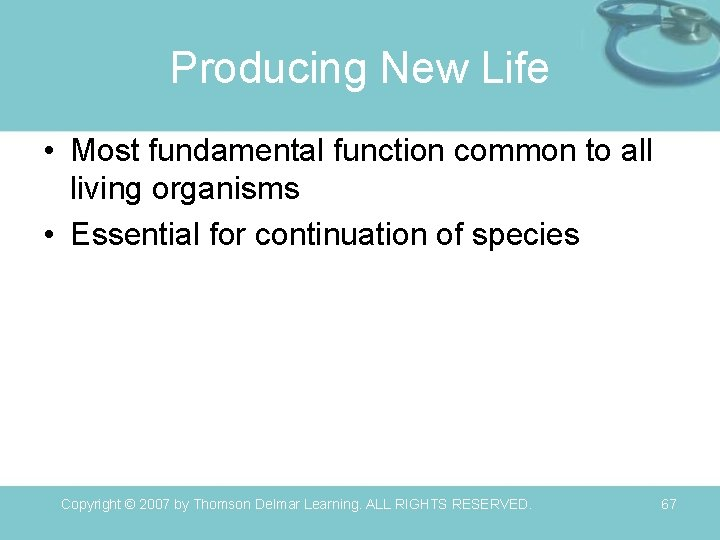 Producing New Life • Most fundamental function common to all living organisms • Essential