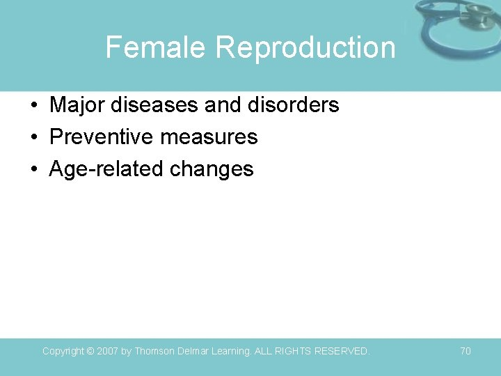 Female Reproduction • Major diseases and disorders • Preventive measures • Age-related changes Copyright