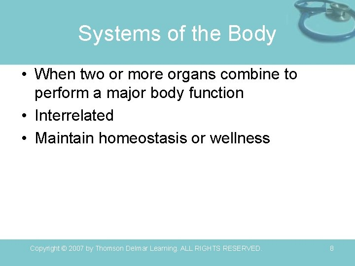 Systems of the Body • When two or more organs combine to perform a