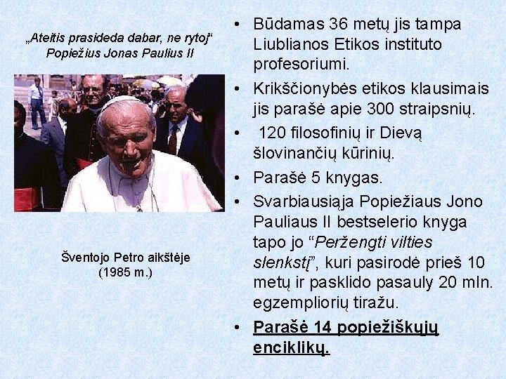 """""""Ateitis prasideda dabar, ne rytoj"""" Popiežius Jonas Paulius II Šventojo Petro aikštėje (1985 m."""