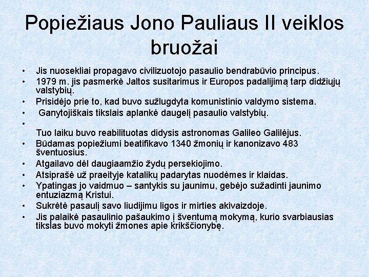Popiežiaus Jono Pauliaus II veiklos bruožai • • • Jis nuosekliai propagavo civilizuotojo pasaulio
