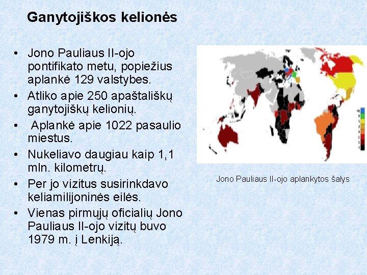 Ganytojiškos kelionės • Jono Pauliaus II-ojo pontifikato metu, popiežius aplankė 129 valstybes. • Atliko
