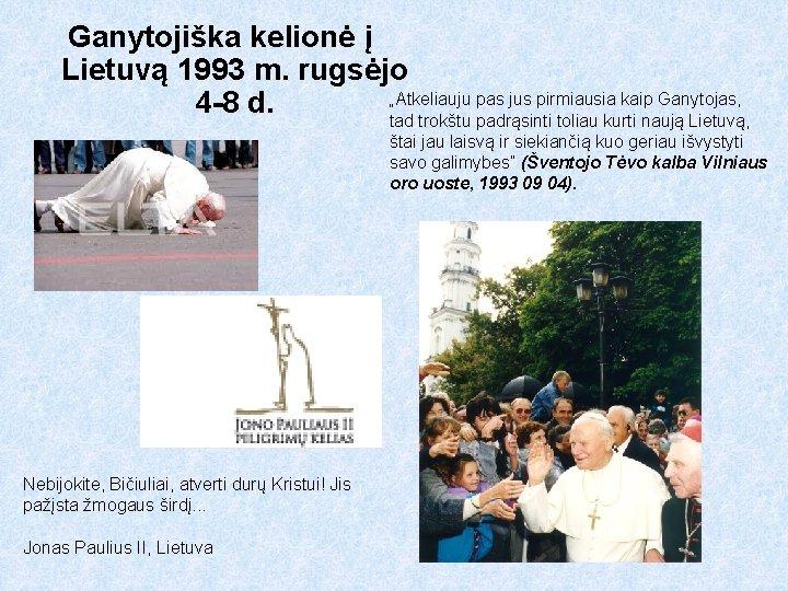 """Ganytojiška kelionė į Lietuvą 1993 m. rugsėjo """"Atkeliauju pas jus pirmiausia kaip Ganytojas, 4"""