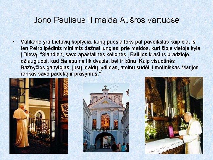 Jono Pauliaus II malda Aušros vartuose • Vatikane yra Lietuvių koplyčia, kurią puošia toks