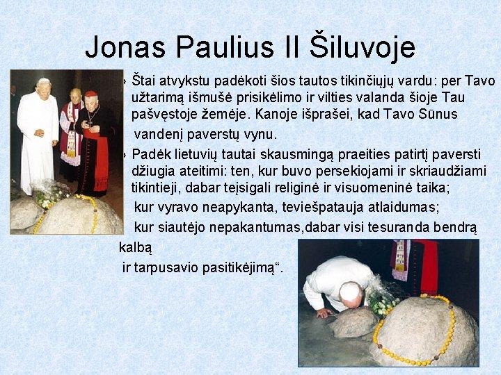 Jonas Paulius II Šiluvoje » Štai atvykstu padėkoti šios tautos tikinčiųjų vardu: per Tavo
