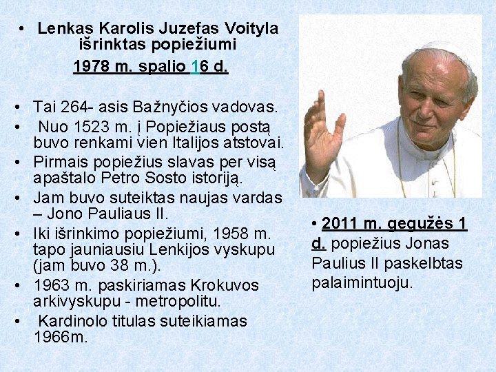 • Lenkas Karolis Juzefas Voityla išrinktas popiežiumi 1978 m. spalio 16 d. •