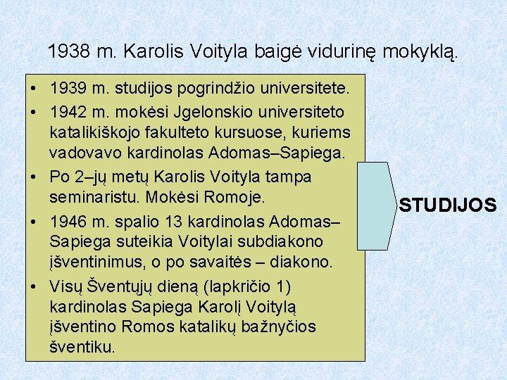 1938 m. Karolis Voityla baigė vidurinę mokyklą. • 1939 m. studijos pogrindžio universitete. •