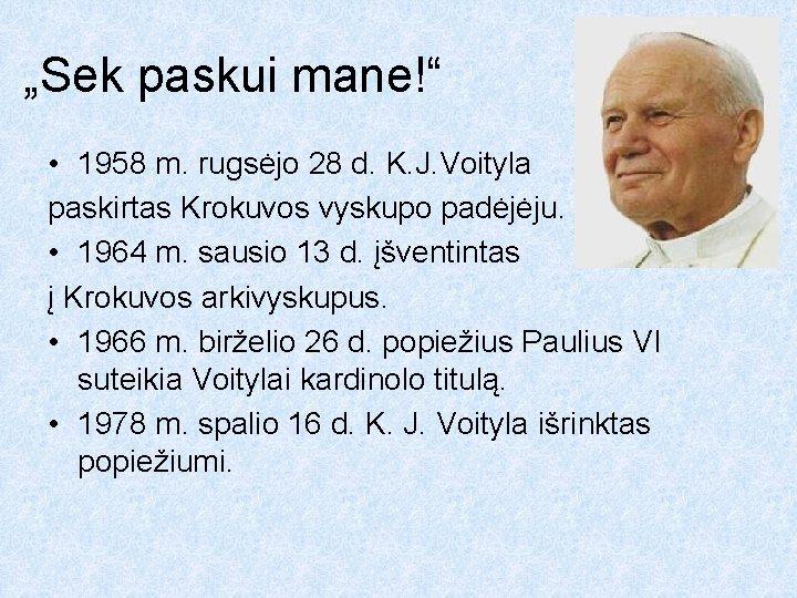 """""""Sek paskui mane!"""" • 1958 m. rugsėjo 28 d. K. J. Voityla paskirtas Krokuvos"""